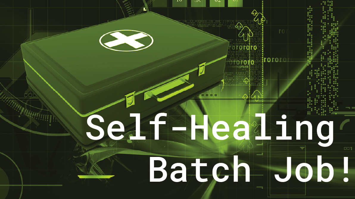 Self Healing Batch Job!