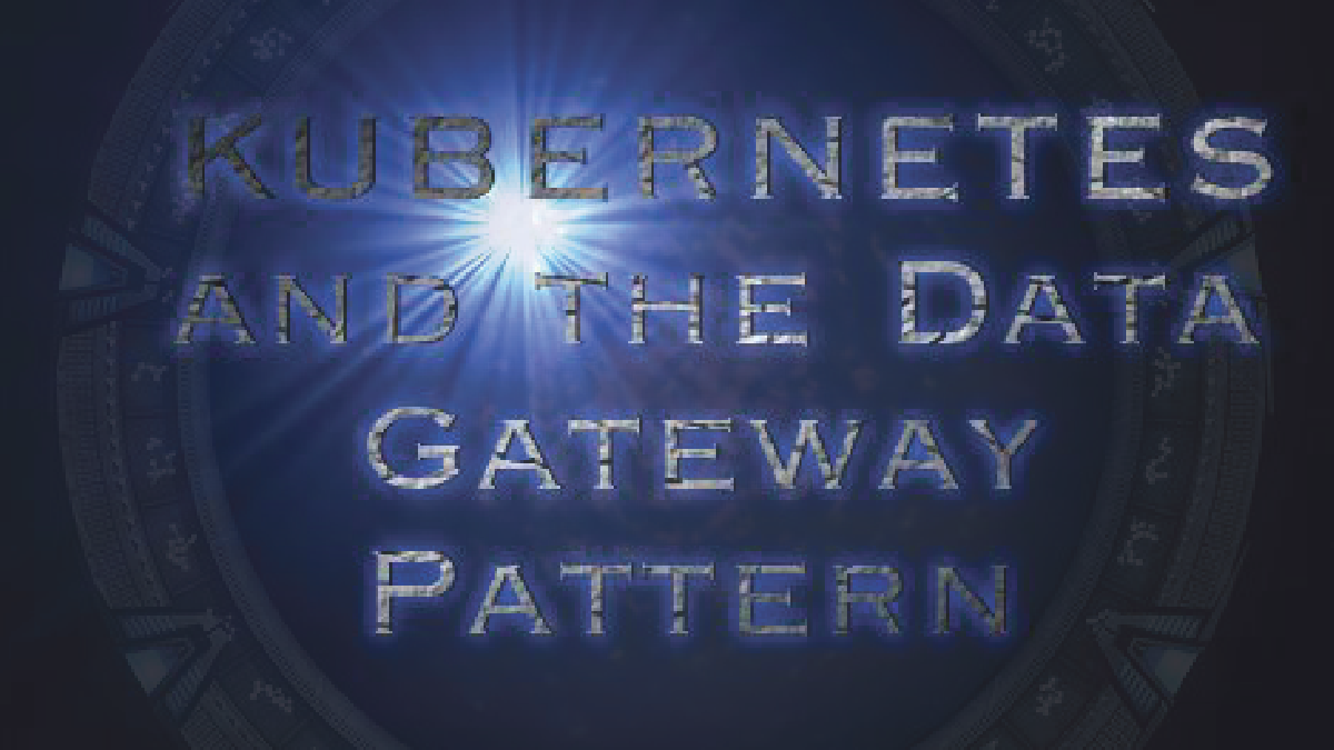 Kubernetes and the Data Gateway Pattern