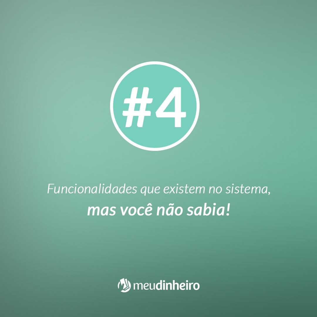 4# Funcionalidades que existem no sistema, mas você não sabia