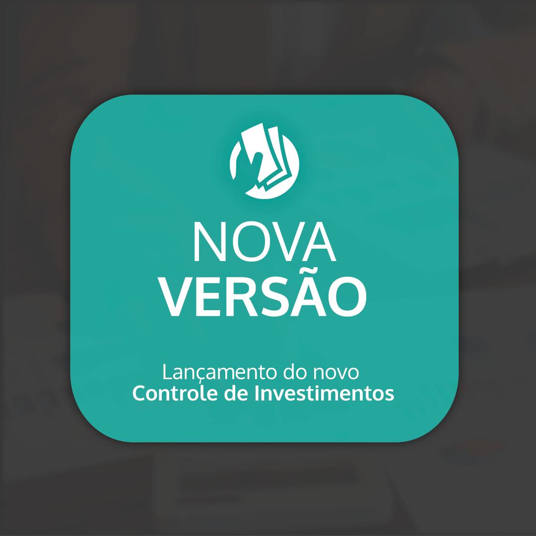Novo Gerenciador de Investimentos e nova versão do Meu Dinheiro.