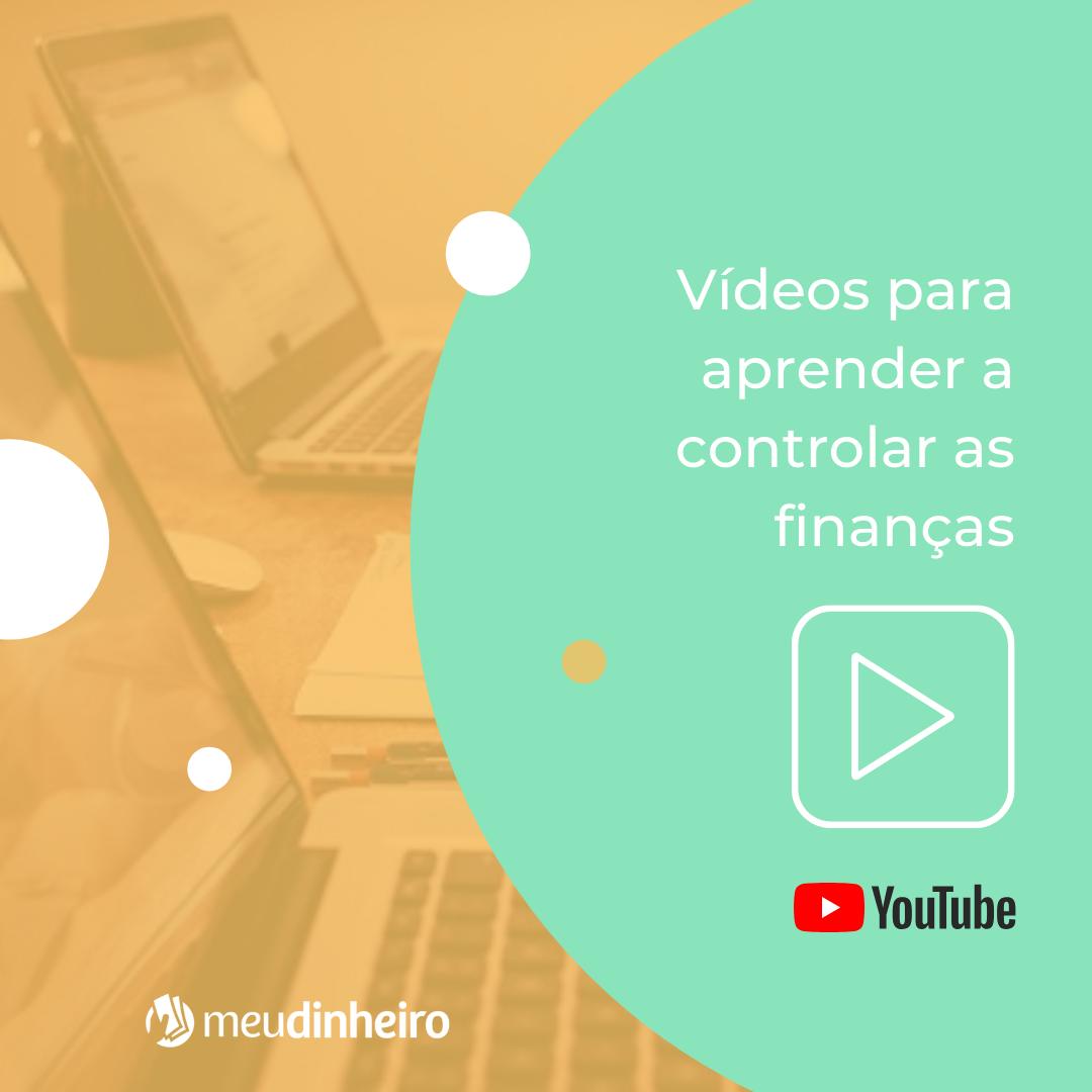 Vídeos para aprender a controlar suas finanças - Meu Dinheiro Web