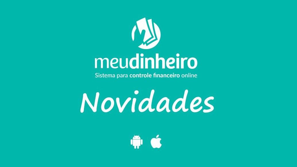 Gerenciador Financeiro Meu Dinheiro - Novidades de junho/18
