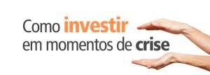 Vale a pena investir investir na crise?