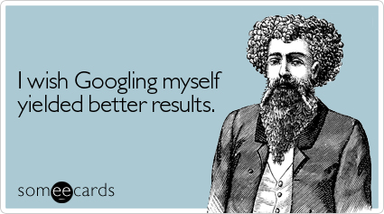 'I wish Googling myself yielded better results'