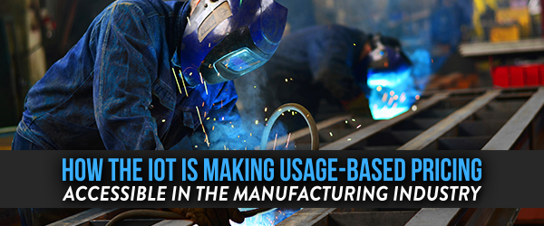 How the IoT is Making Usage-Based Pricing Accessible in the Manufacturing Industry image