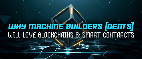 Why Machine Builders (OEM's) Will Love Blockchains and Smart Contracts image