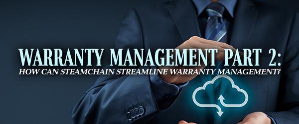 Warranty Management Part 2: How Can SteamChain Streamline Warranty Management? image