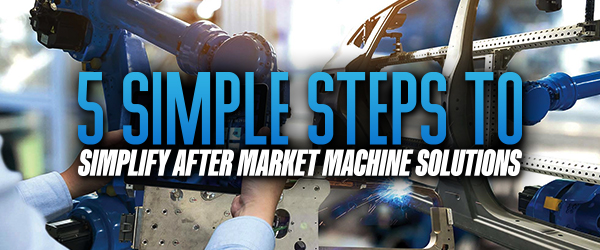 5 Simple Steps to Simplify After Market Machine Solutions image