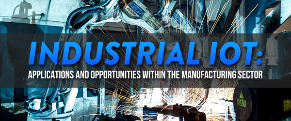 Industrial IoT: Applications and Opportunities Within the Manufacturing Sector image