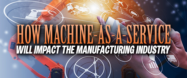 How Machine-as-a-Service Will Impact the Manufacturing Industry image