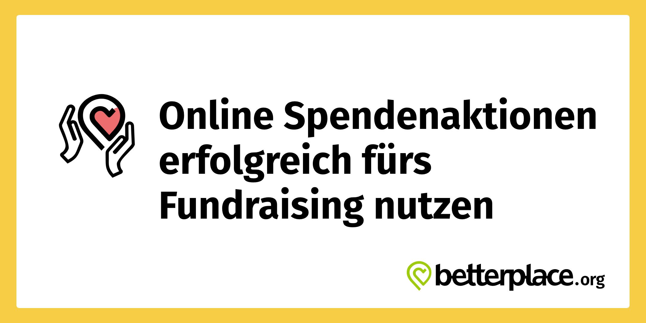 betterplace.org Online Spendenaktionen erfolgreich fürs Fundraising nutzen