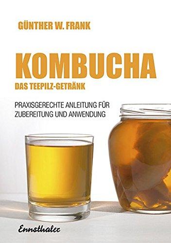 Kombucha - Das Teepilzgetränk. Praxisgerechte Anleitung für die Zubereitung und Anwendung