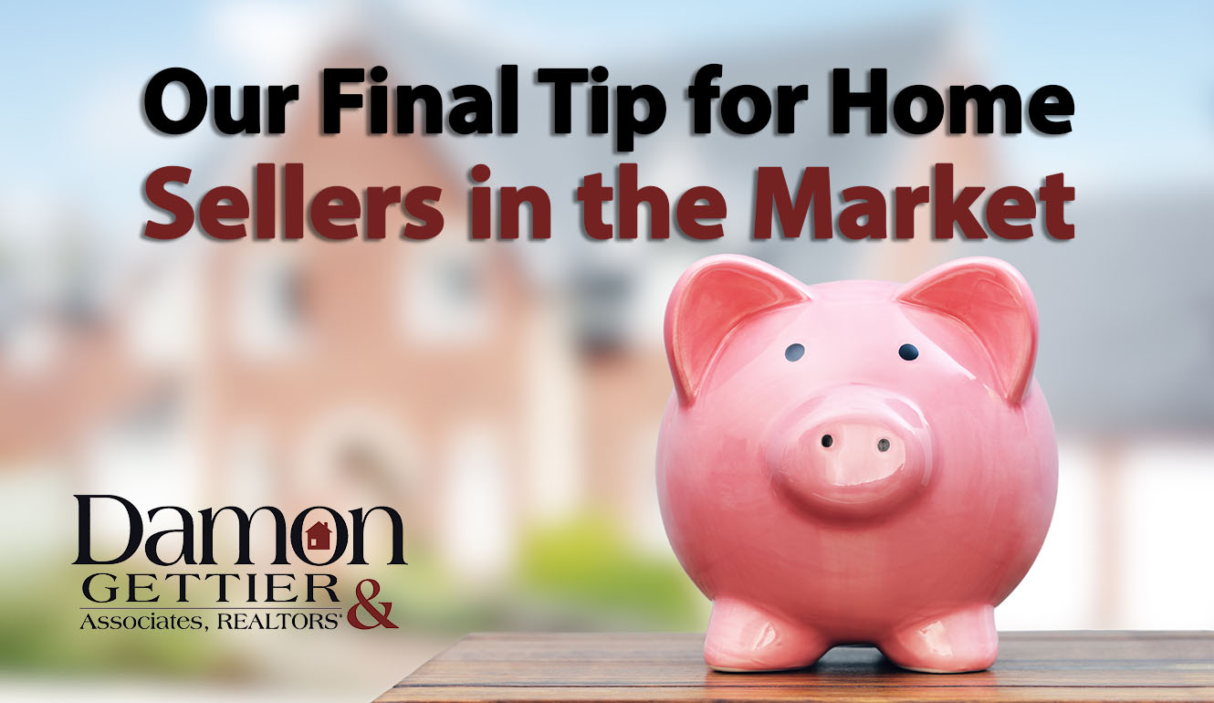 One Final Tip for Home Sellers in Our Market