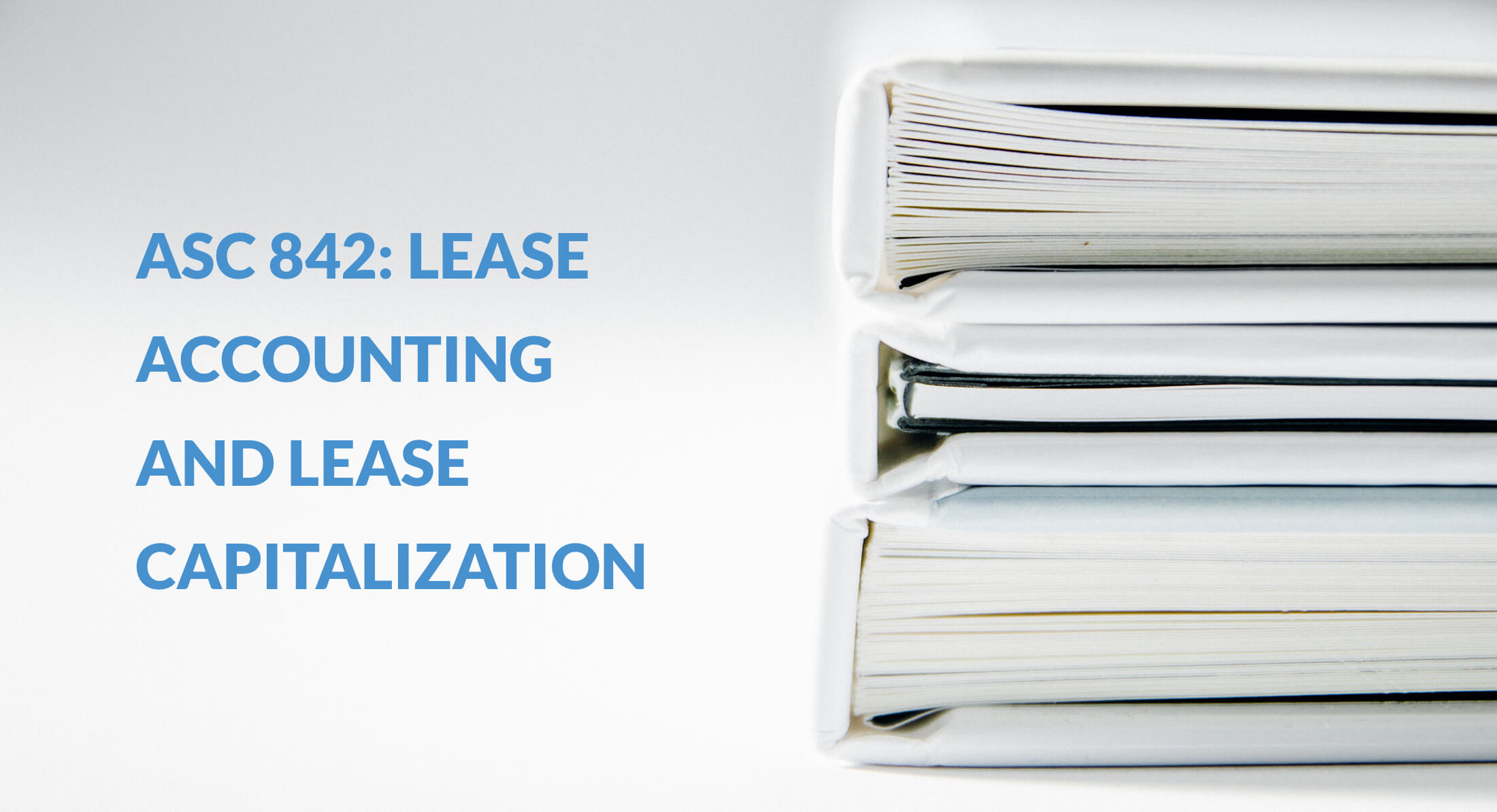 ASC 842: Lease Accounting and Lease Capitalization