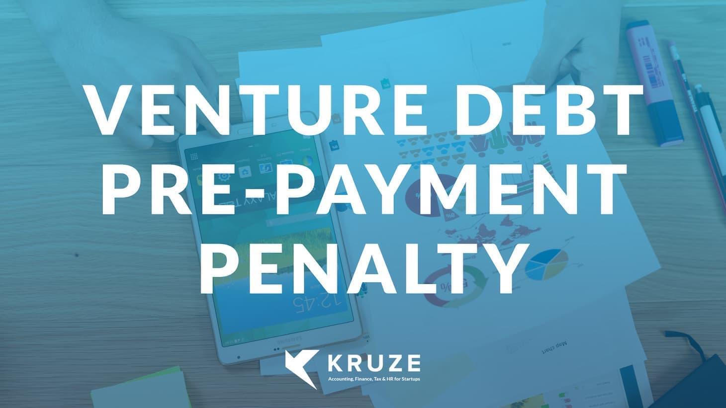 Venture Debt Pre-Payment Penalty