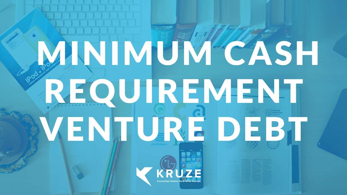 Minimum Cash Requirement in Venture Debt Deals