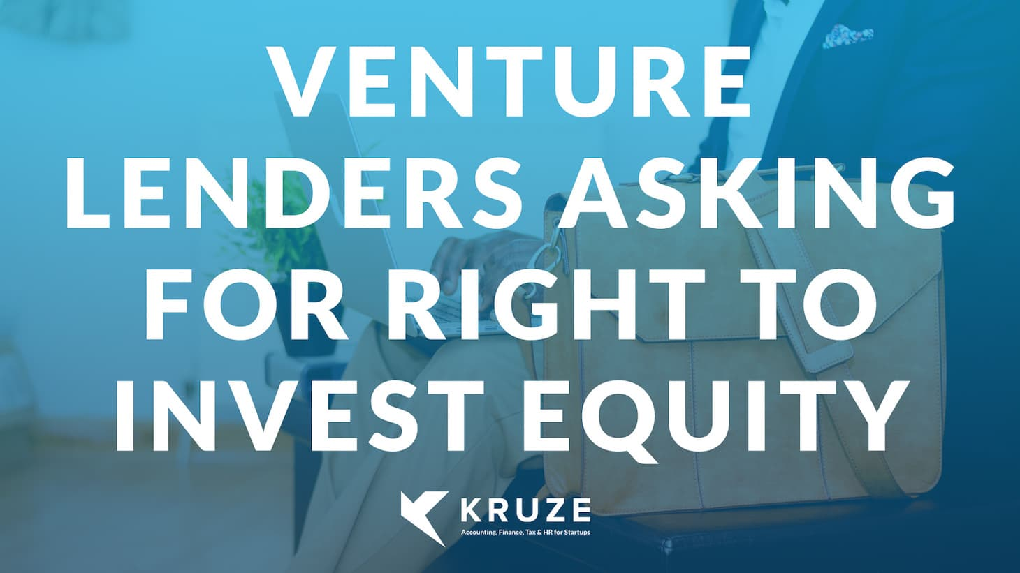 Venture Lenders Asking for Right to Invest Equity
