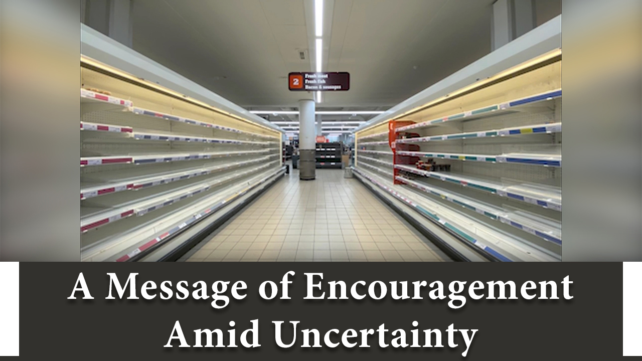 A Message of Encouragement Amid Uncertainty