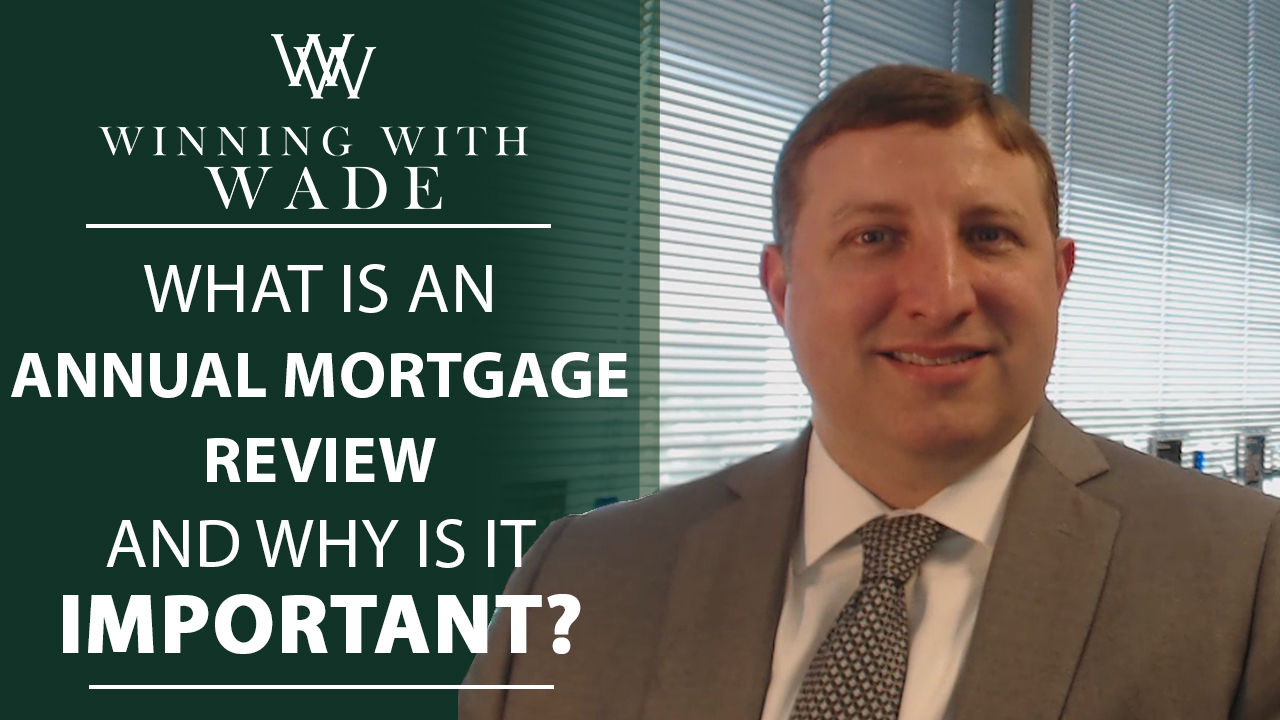 Why We Conduct Annual Mortgage Reviews With Our Clients
