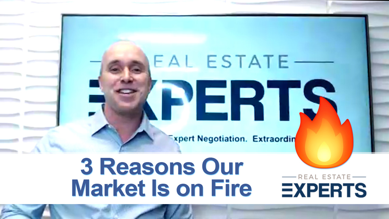 3 Reasons Our Market Is on Fire