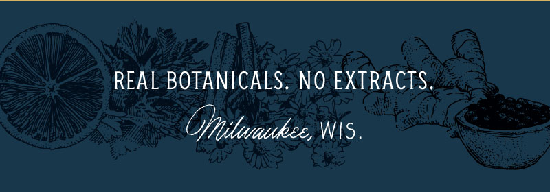 Real Botanicals. No Extracts. Milwaukee, WIS.