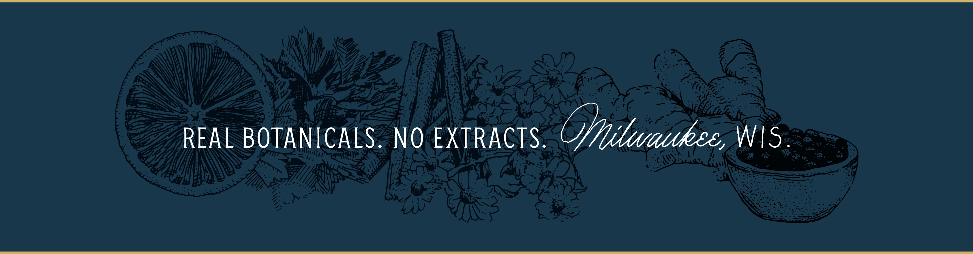 Real Botanicals. No Extracts. Milwaukee, WIS