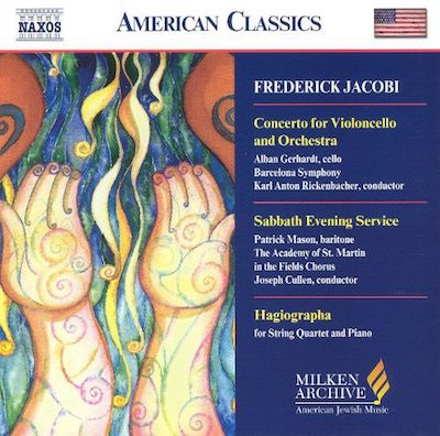 Frederick Jacobi: Concerto for Violoncello and Orchestra; Sabbath Evening Service; Hagiographa