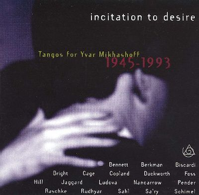 Incitation to Desire: Tangos for Yvar Mikhashoff