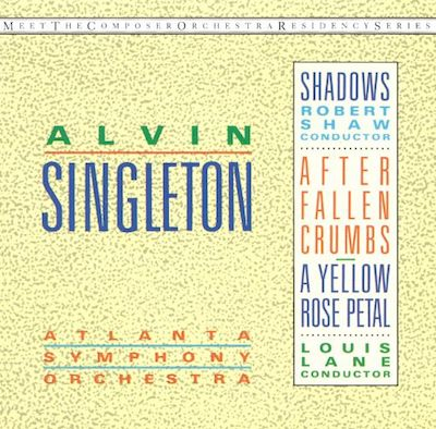 Alvin Singleton: Shadows; Yellow Rose Petal; After Fallen Crumbs