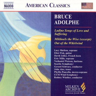 Bruce Adolphe: Ladino Songs of Love and Suffering; Mikhoels the Wise (excerpt); Out of the Whirlwind
