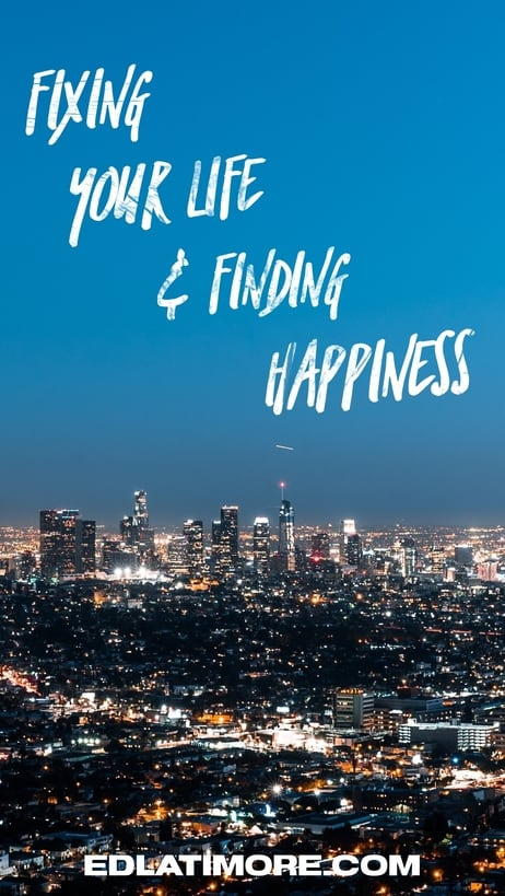 Fixing your life and finding happiness