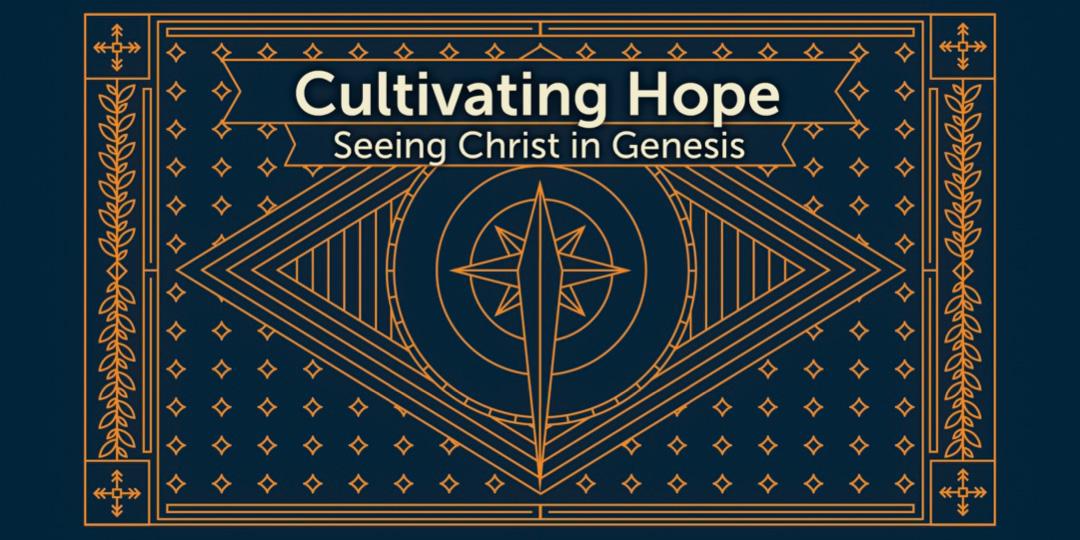 Cultivating Hope - Seeing Christ in Genesis