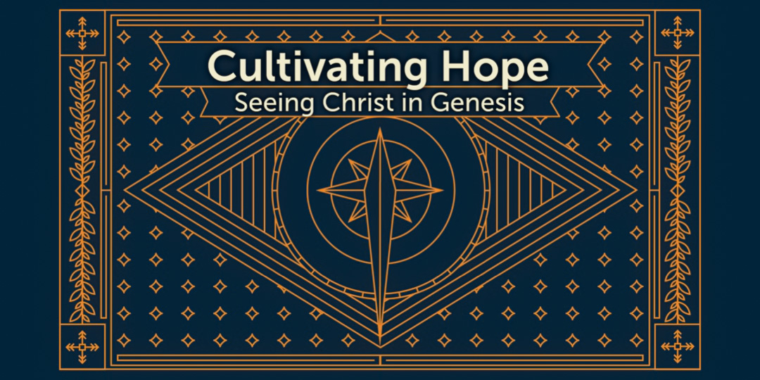 Cultivating Hope - Seeing Christ in Genesis