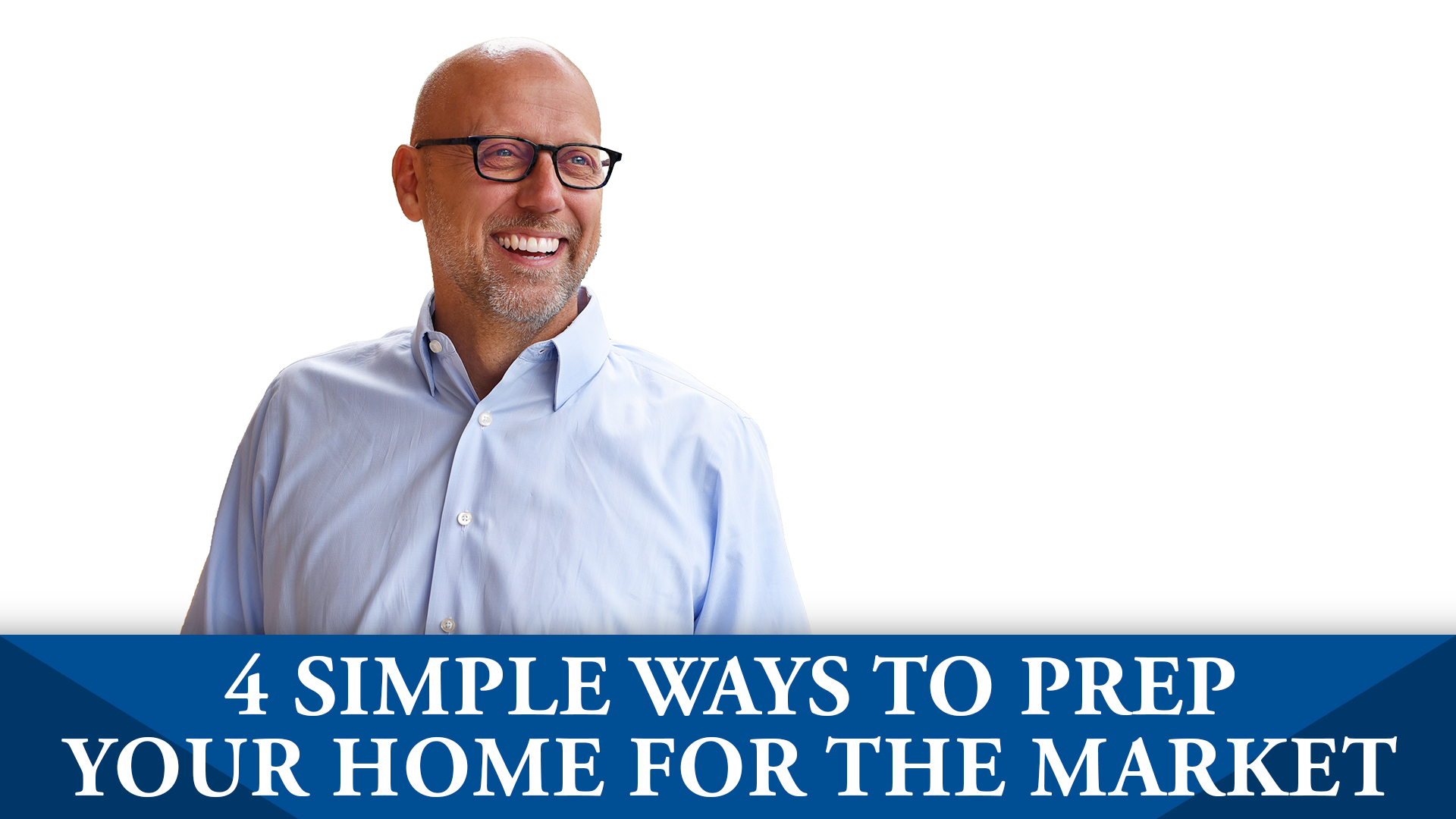 4 Simple Tips to Prepare Your Home for the Market