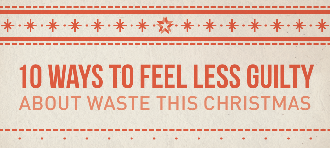 10 Ways to Feel Less Guilty About Waste This Christmas