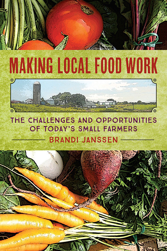 Making Local Food Work: The Challenges and Opportunities of Today's Small Farmers