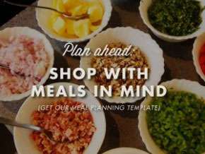 Plan ahead: Shop with meals in mind