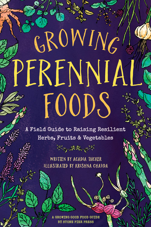 Growing Perennial Foods: A field guide to raising resilient herbs, fruits, and vegetables