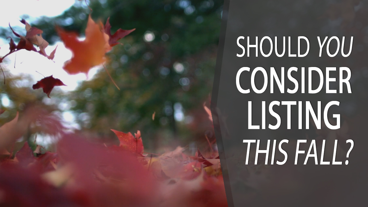 3 Reasons to Consider Selling This Fall
