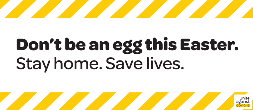 Don't be an egg this Easter. Save lives - stay at home