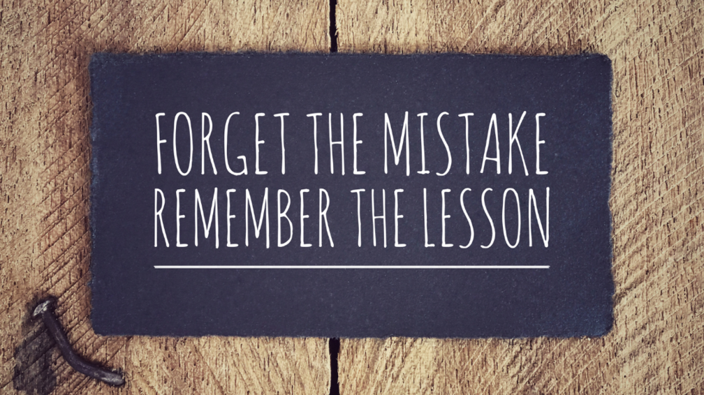 Forget the Mistake - Remember the Lesson