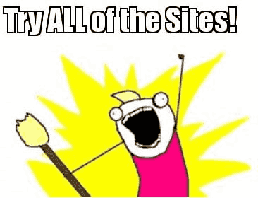 Try ALL of the Sites! Meme image.