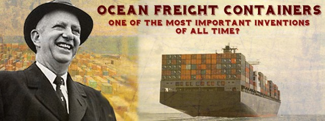 Ocean Freight Containers: One of The Most Important Inventions of Our Time?